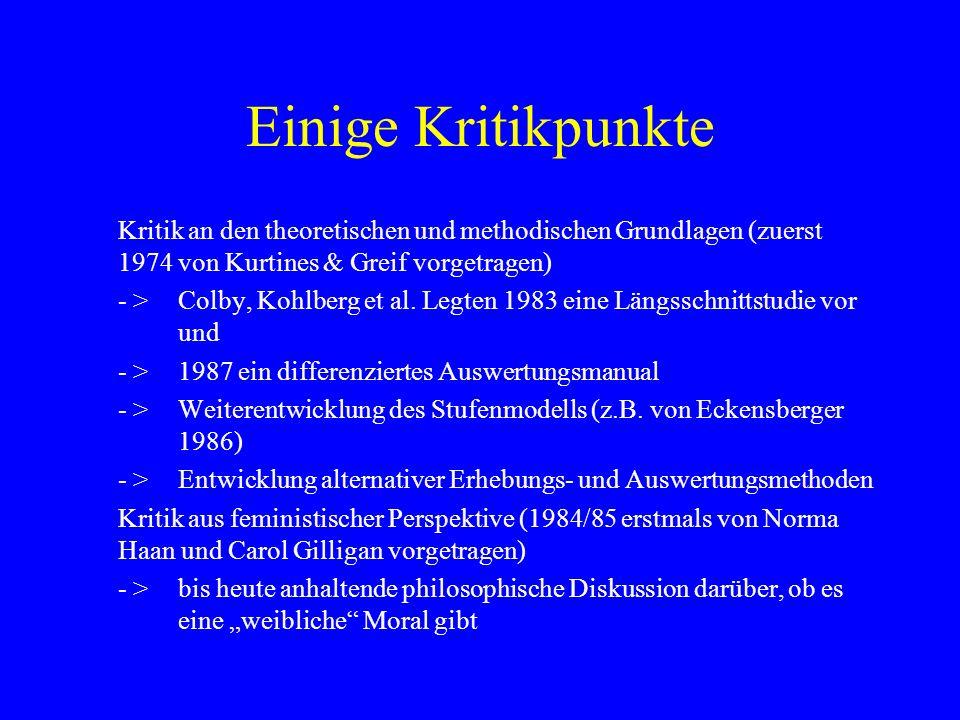 Einige Kritikpunkte Kritik an den theoretischen und methodischen Grundlagen (zuerst 1974 von Kurtines & Greif vorgetragen)