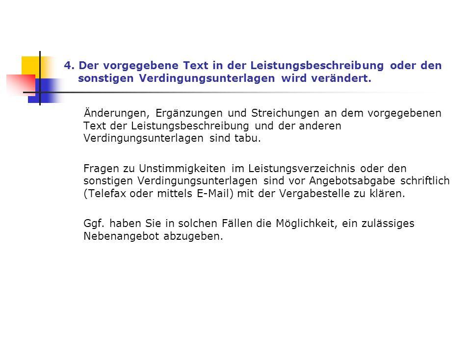 4. Der vorgegebene Text in der Leistungsbeschreibung oder den sonstigen Verdingungsunterlagen wird verändert.