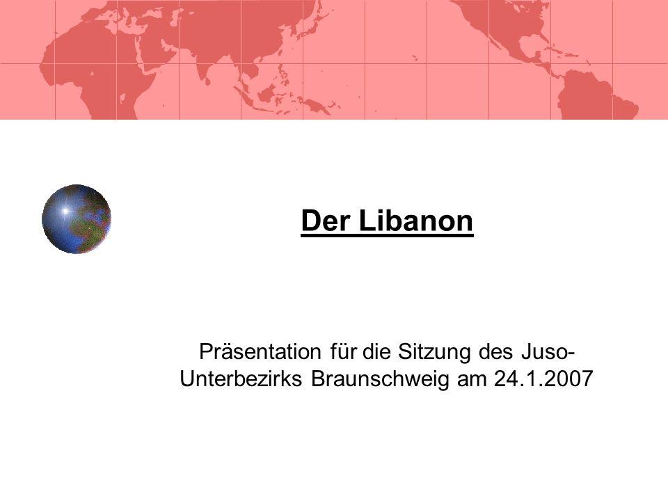 Der Libanon Präsentation für die Sitzung des Juso-Unterbezirks Braunschweig am 24.1.2007