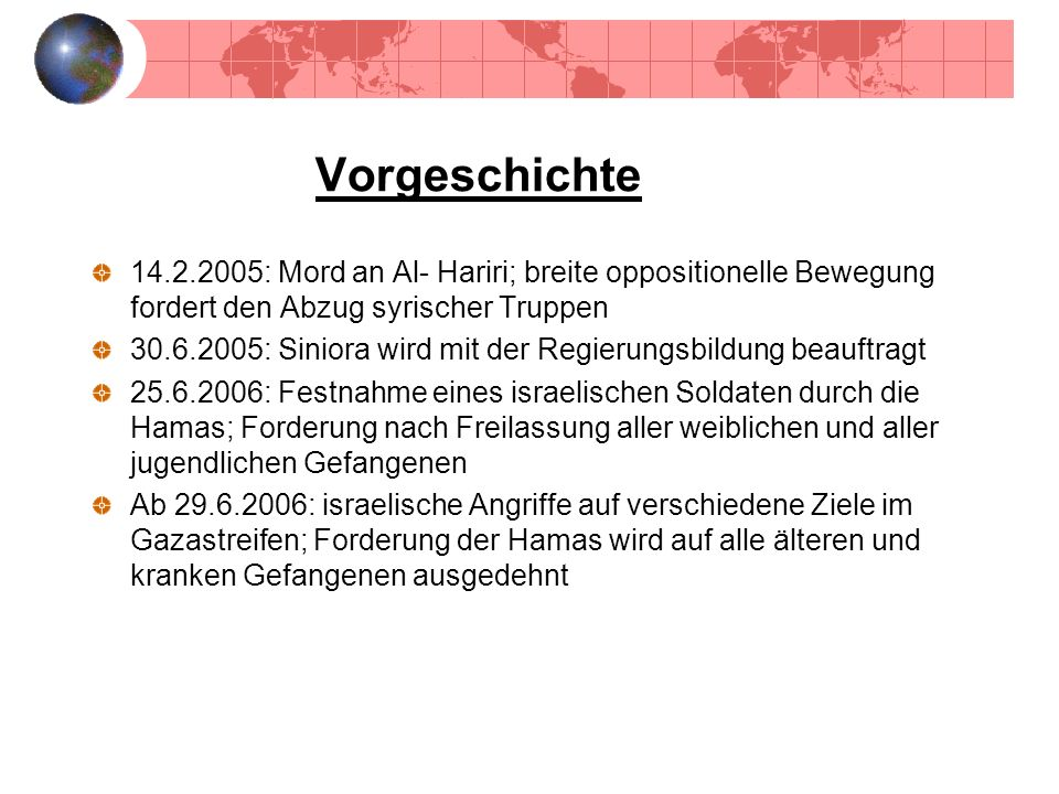 Vorgeschichte 14.2.2005: Mord an Al- Hariri; breite oppositionelle Bewegung fordert den Abzug syrischer Truppen.