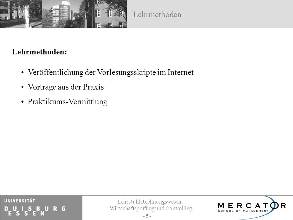Lehrmethoden Lehrmethoden: Veröffentlichung der Vorlesungsskripte im Internet. Vorträge aus der Praxis.