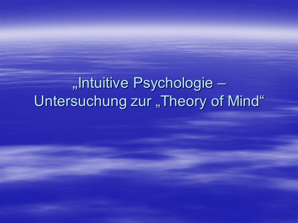 """Intuitive Psychologie – Untersuchung zur ""Theory of Mind"