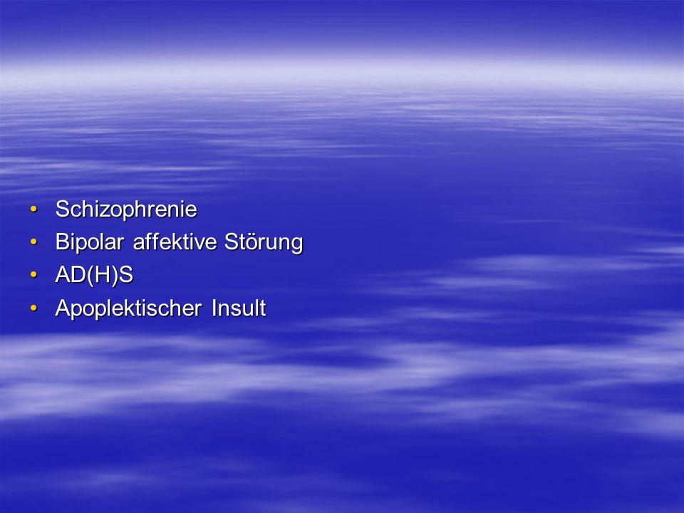Schizophrenie Bipolar affektive Störung AD(H)S Apoplektischer Insult