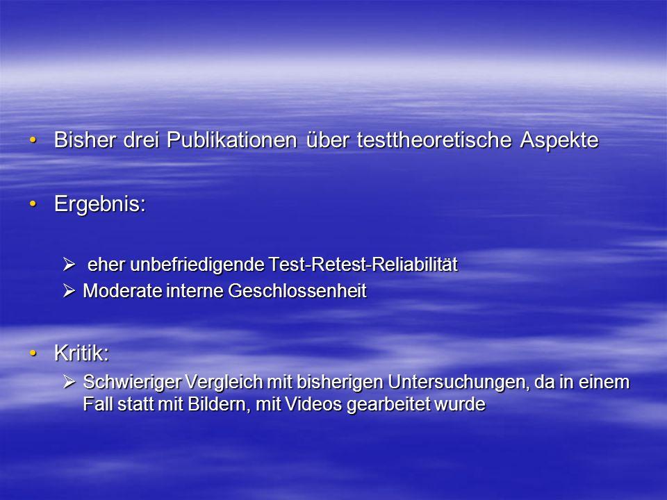 Bisher drei Publikationen über testtheoretische Aspekte Ergebnis: