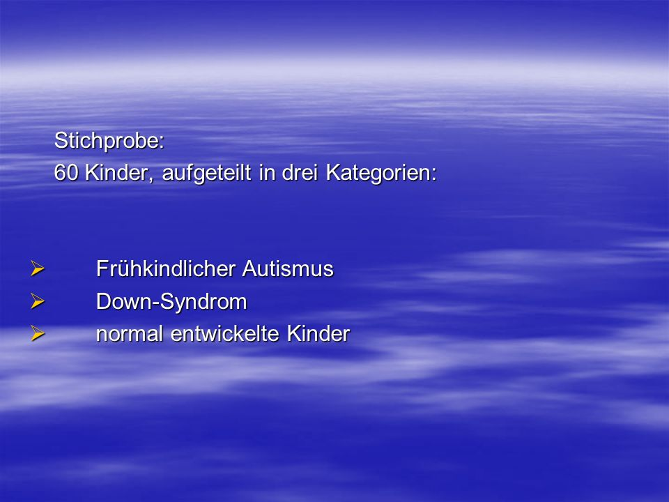 Stichprobe: 60 Kinder, aufgeteilt in drei Kategorien: Frühkindlicher Autismus.