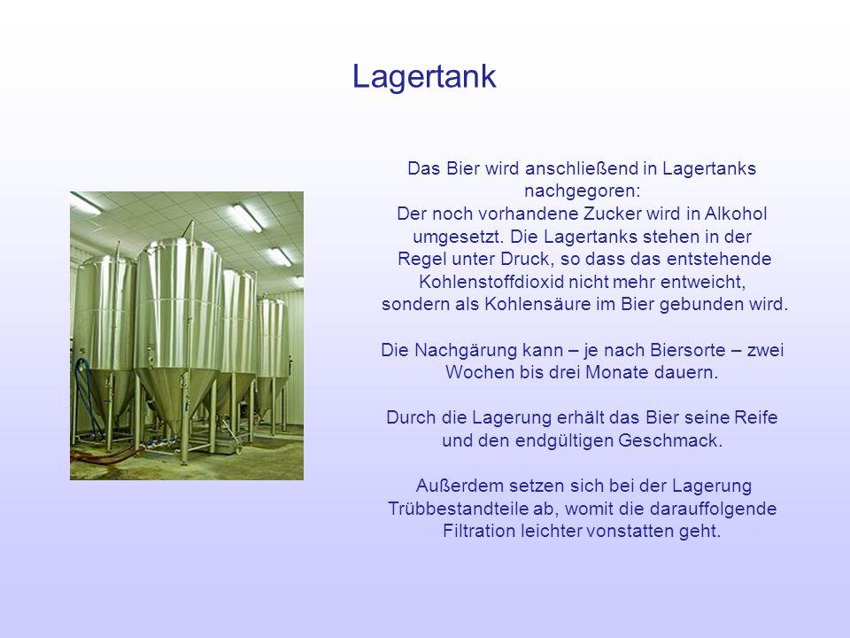 Lagertank Das Bier wird anschließend in Lagertanks nachgegoren: