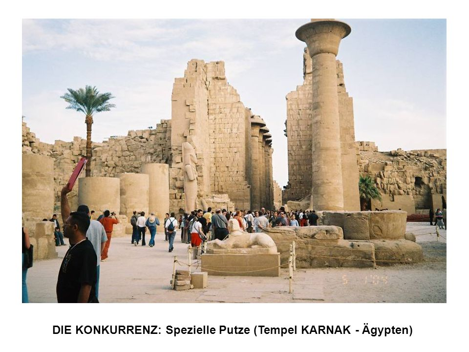 DIE KONKURRENZ: Spezielle Putze (Tempel KARNAK - Ägypten)