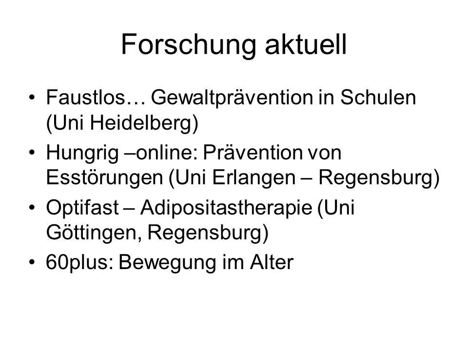 Forschung aktuell Faustlos… Gewaltprävention in Schulen (Uni Heidelberg) Hungrig –online: Prävention von Esstörungen (Uni Erlangen – Regensburg)