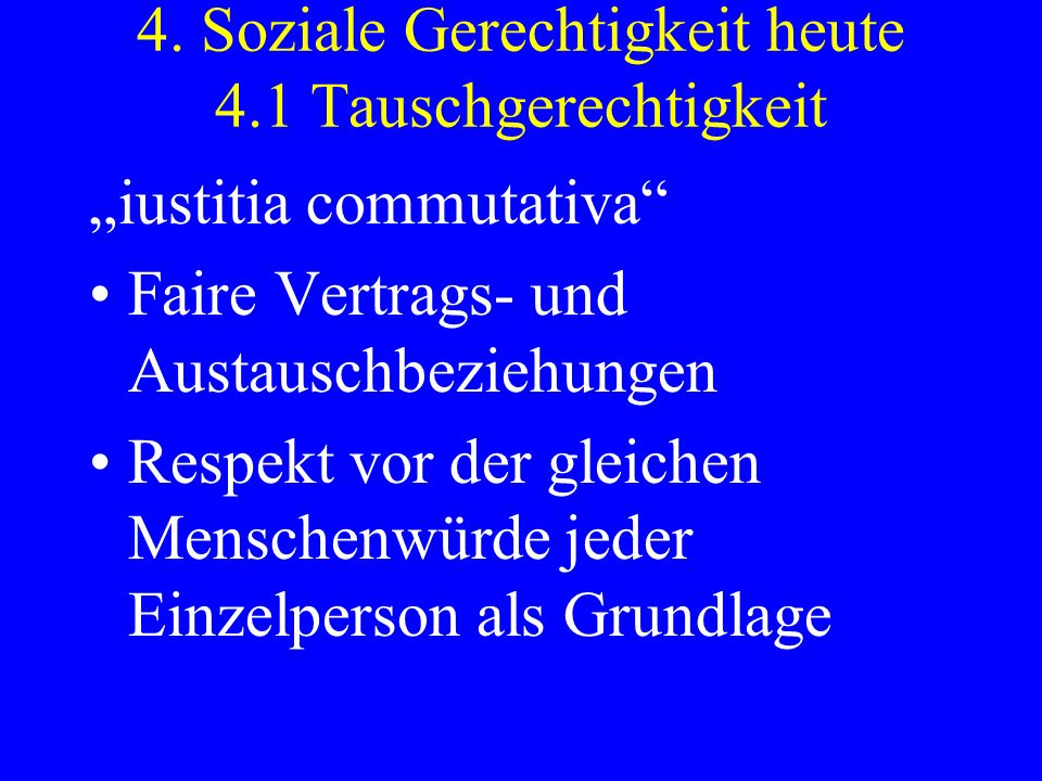 4. Soziale Gerechtigkeit heute 4.1 Tauschgerechtigkeit