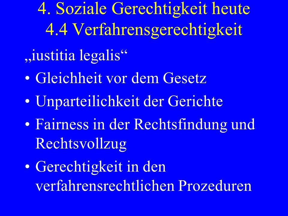 4. Soziale Gerechtigkeit heute 4.4 Verfahrensgerechtigkeit