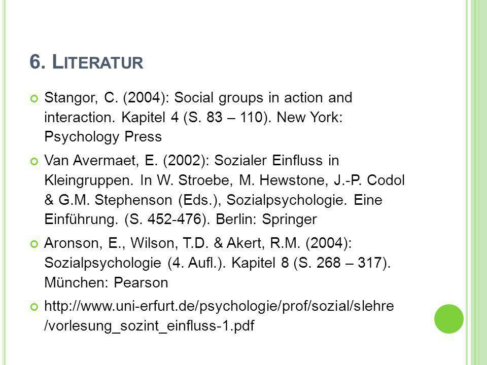 6. LiteraturStangor, C. (2004): Social groups in action and interaction. Kapitel 4 (S. 83 – 110). New York: Psychology Press.