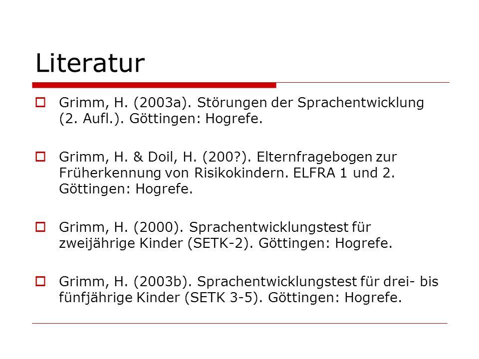 Literatur Grimm, H. (2003a). Störungen der Sprachentwicklung (2. Aufl.). Göttingen: Hogrefe.