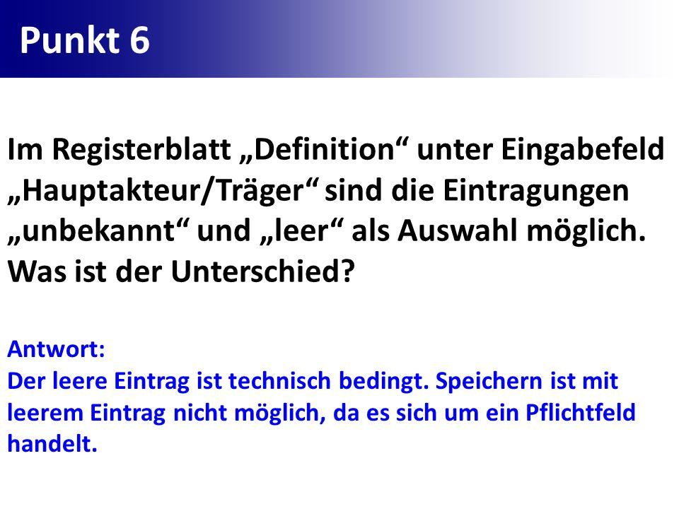 """Punkt 6Im Registerblatt """"Definition unter Eingabefeld """"Hauptakteur/Träger sind die Eintragungen """"unbekannt und """"leer als Auswahl möglich."""