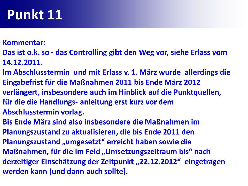 Punkt 11 Kommentar: Das ist o.k. so - das Controlling gibt den Weg vor, siehe Erlass vom 14.12.2011.