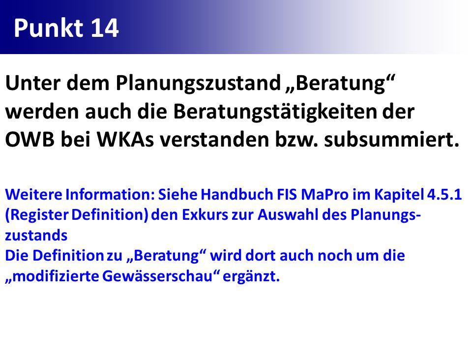 """Punkt 14Unter dem Planungszustand """"Beratung werden auch die Beratungstätigkeiten der OWB bei WKAs verstanden bzw. subsummiert."""