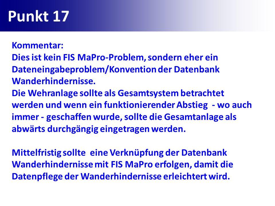 Punkt 17 Kommentar: Dies ist kein FIS MaPro-Problem, sondern eher ein Dateneingabeproblem/Konvention der Datenbank Wanderhindernisse.
