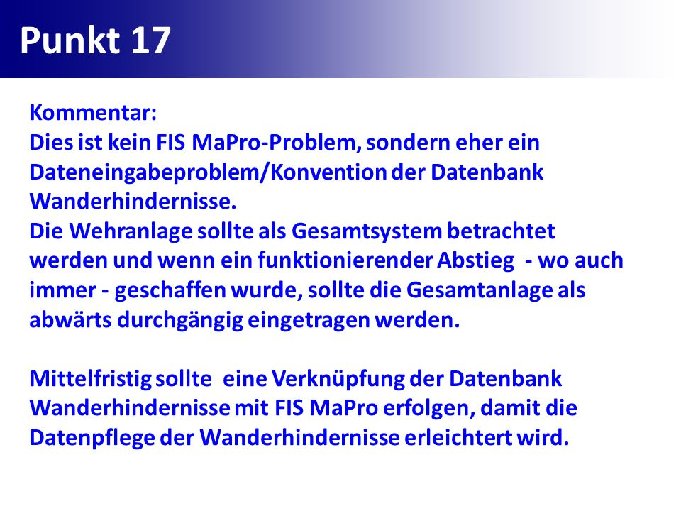Punkt 17Kommentar: Dies ist kein FIS MaPro-Problem, sondern eher ein Dateneingabeproblem/Konvention der Datenbank Wanderhindernisse.