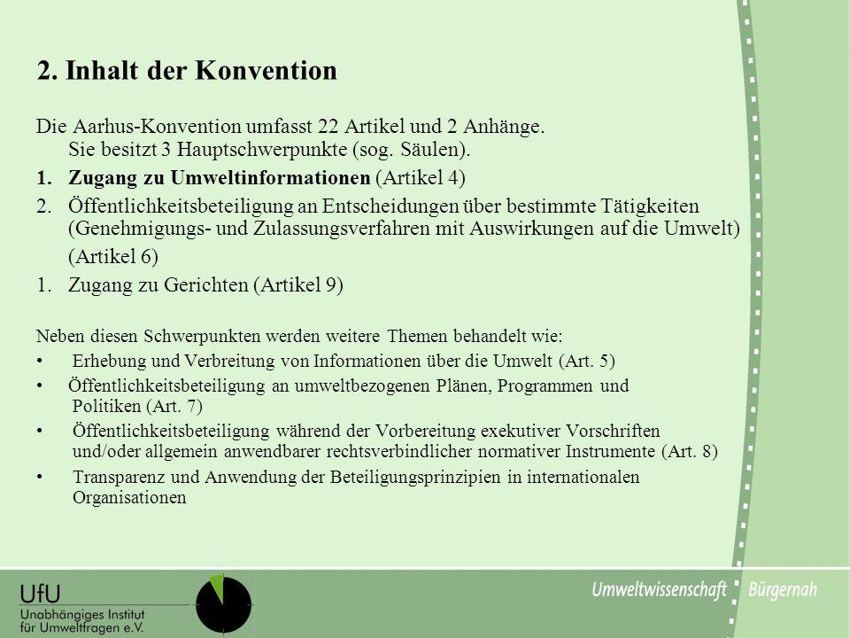 2. Inhalt der Konvention Die Aarhus-Konvention umfasst 22 Artikel und 2 Anhänge. Sie besitzt 3 Hauptschwerpunkte (sog. Säulen).