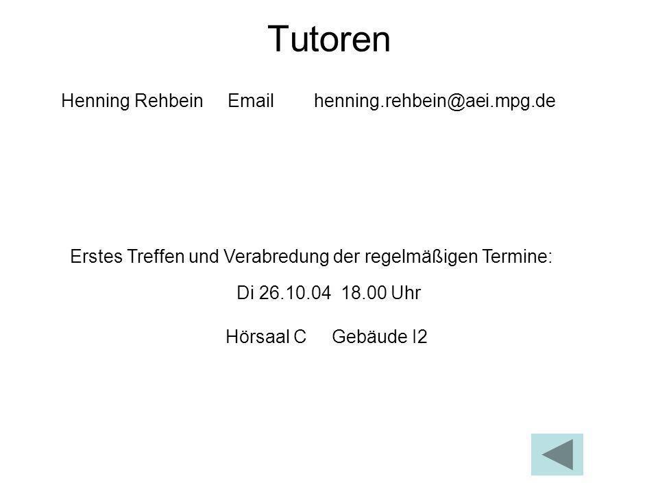 Tutoren Henning Rehbein Email henning.rehbein@aei.mpg.de