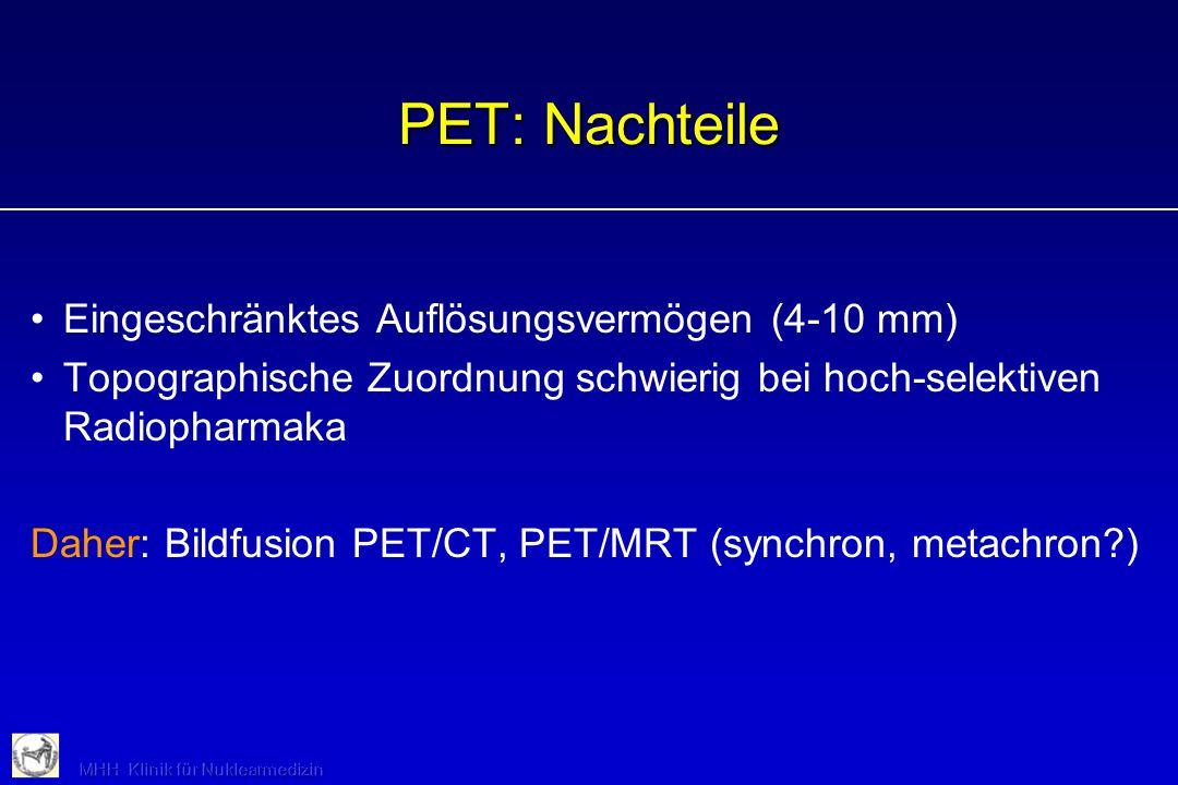 PET: Nachteile Eingeschränktes Auflösungsvermögen (4-10 mm)