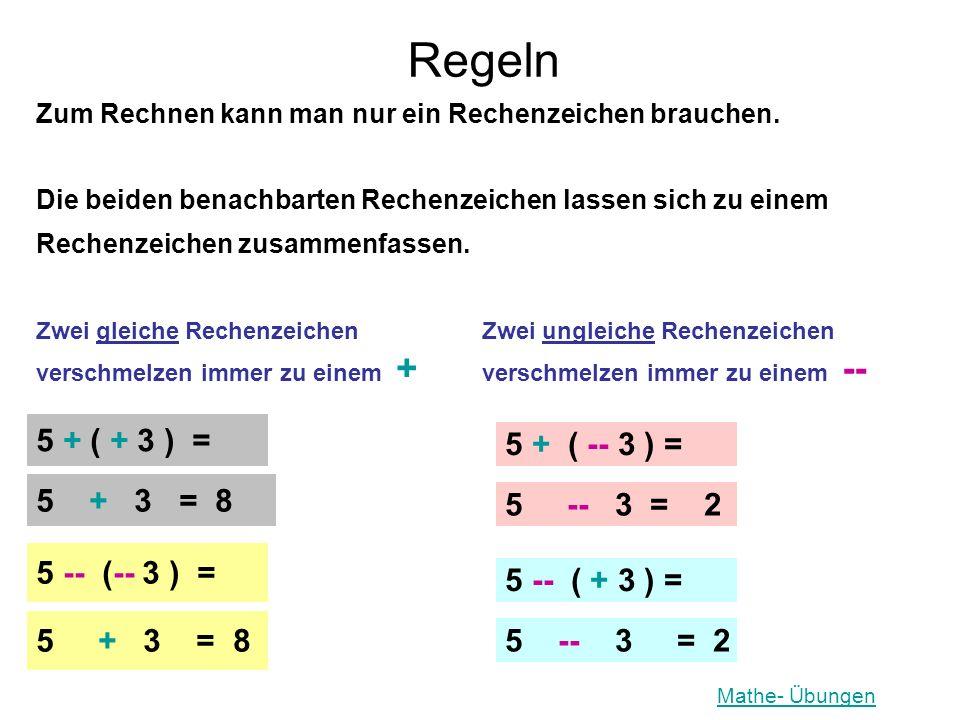 Regeln 5 + ( + 3 ) = 5 + ( -- 3 ) = 5 + 3 = 8 5 -- 3 = 2