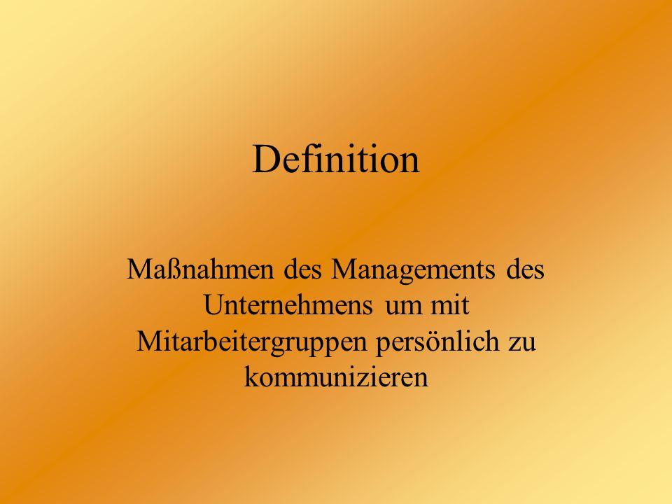 Definition Maßnahmen des Managements des Unternehmens um mit Mitarbeitergruppen persönlich zu kommunizieren.