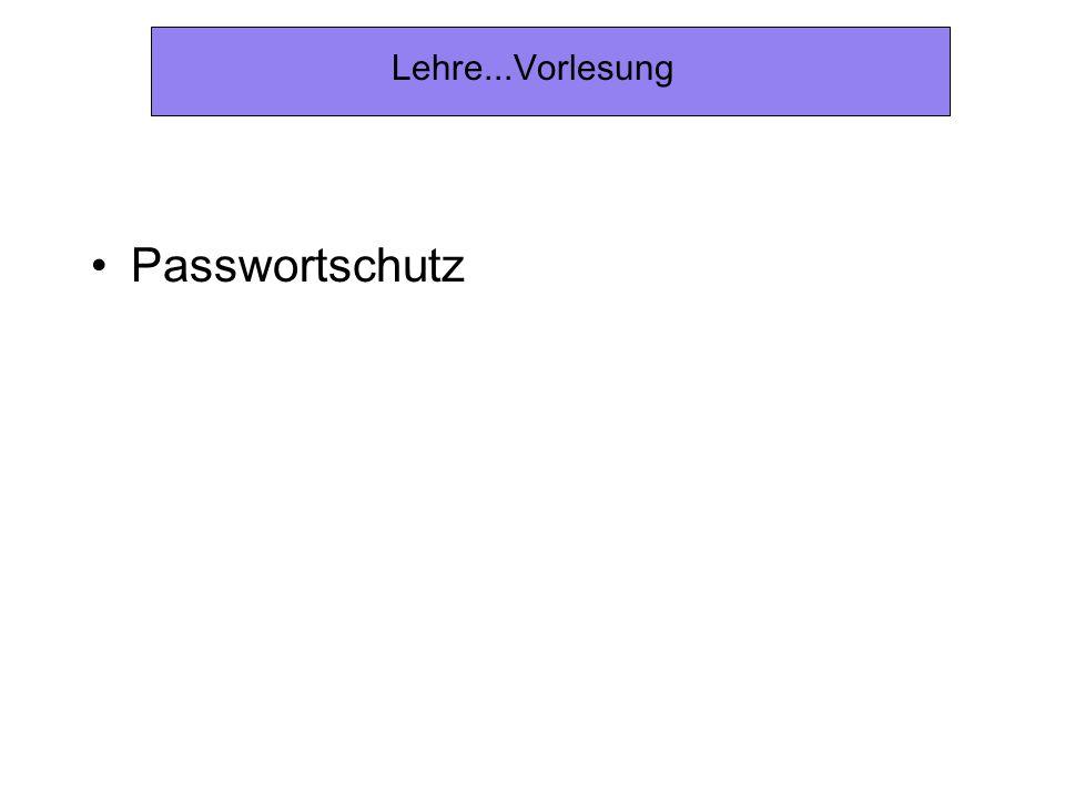 Lehre...Vorlesung Passwortschutz