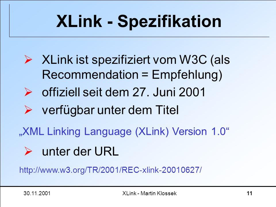 XLink - SpezifikationXLink ist spezifiziert vom W3C (als Recommendation = Empfehlung) offiziell seit dem 27. Juni 2001.