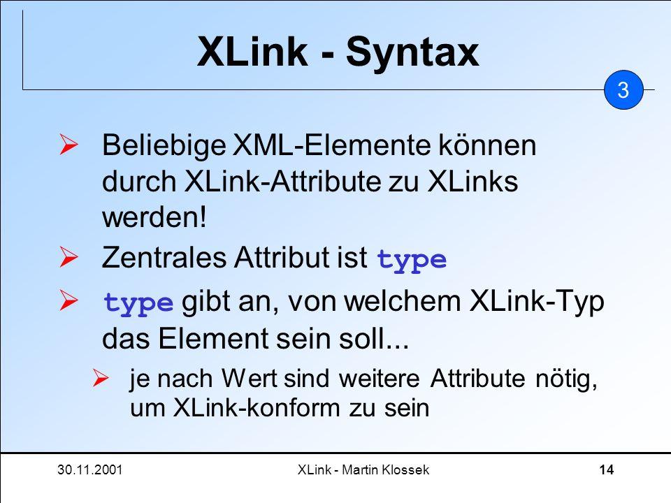 XLink - Syntax3. Beliebige XML-Elemente können durch XLink-Attribute zu XLinks werden! Zentrales Attribut ist type.