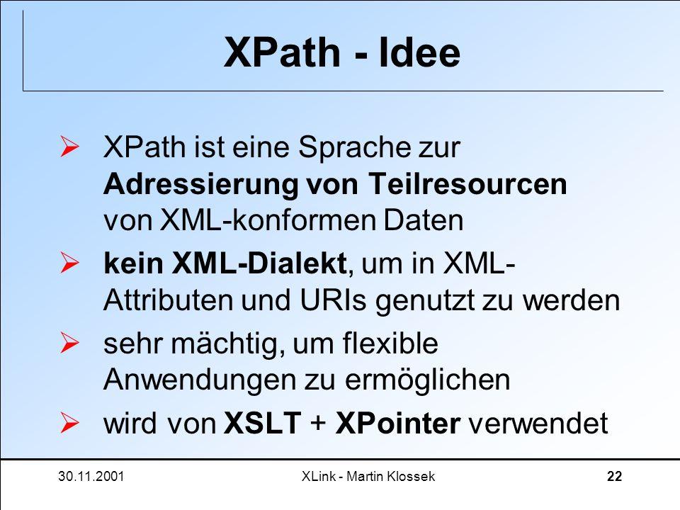 XPath - IdeeXPath ist eine Sprache zur Adressierung von Teilresourcen von XML-konformen Daten.