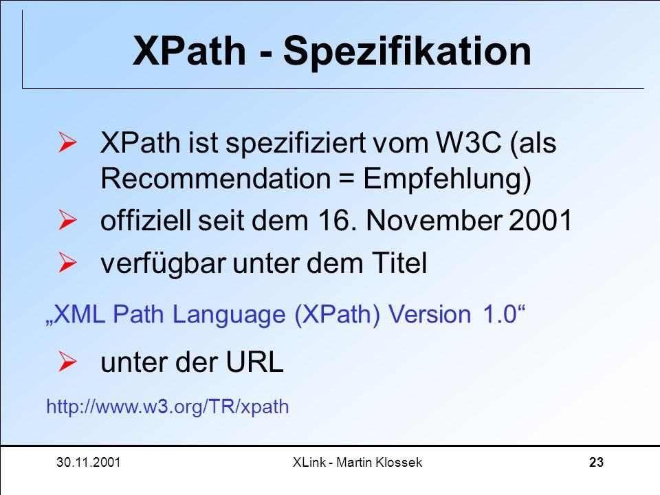 XPath - Spezifikation XPath ist spezifiziert vom W3C (als Recommendation = Empfehlung) offiziell seit dem 16. November 2001.