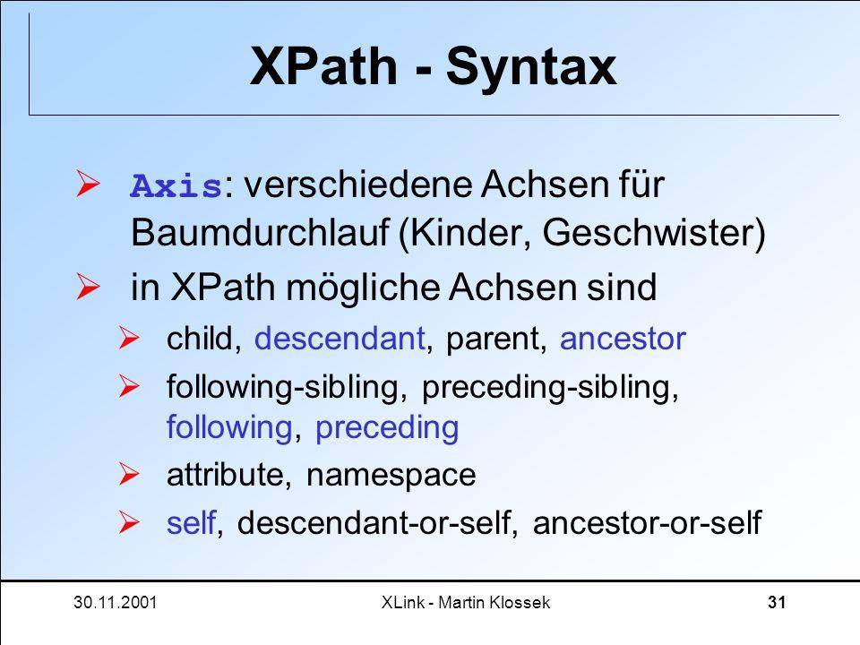 XPath - Syntax Axis: verschiedene Achsen für Baumdurchlauf (Kinder, Geschwister) in XPath mögliche Achsen sind.