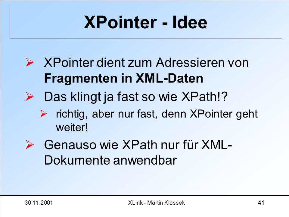 XPointer - Idee XPointer dient zum Adressieren von Fragmenten in XML-Daten. Das klingt ja fast so wie XPath!