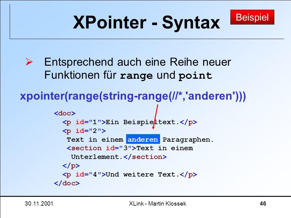 XPointer - Syntax Beispiel. Entsprechend auch eine Reihe neuer Funktionen für range und point. xpointer(range(string-range(//*, anderen )))