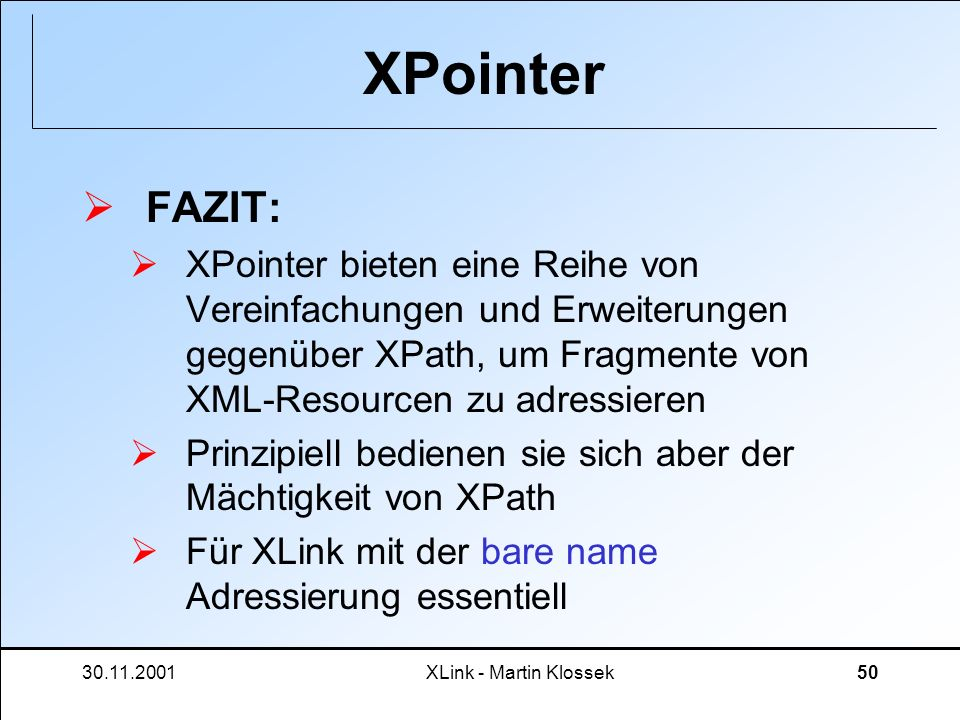 XPointerFAZIT: XPointer bieten eine Reihe von Vereinfachungen und Erweiterungen gegenüber XPath, um Fragmente von XML-Resourcen zu adressieren.