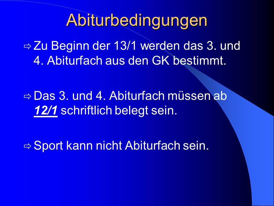 AbiturbedingungenZu Beginn der 13/1 werden das 3. und 4. Abiturfach aus den GK bestimmt.