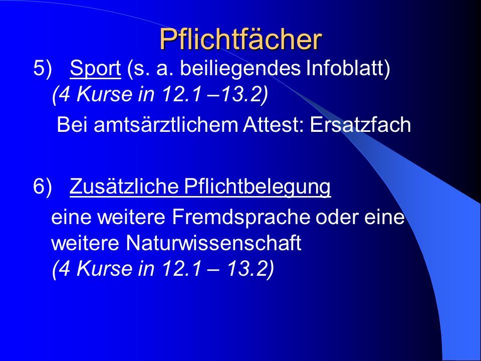 Pflichtfächer 5) Sport (s. a. beiliegendes Infoblatt) (4 Kurse in 12.1 –13.2) Bei amtsärztlichem Attest: Ersatzfach.