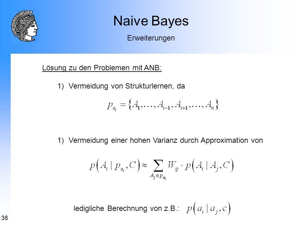 Naive Bayes Erweiterungen Lösung zu den Problemen mit ANB: