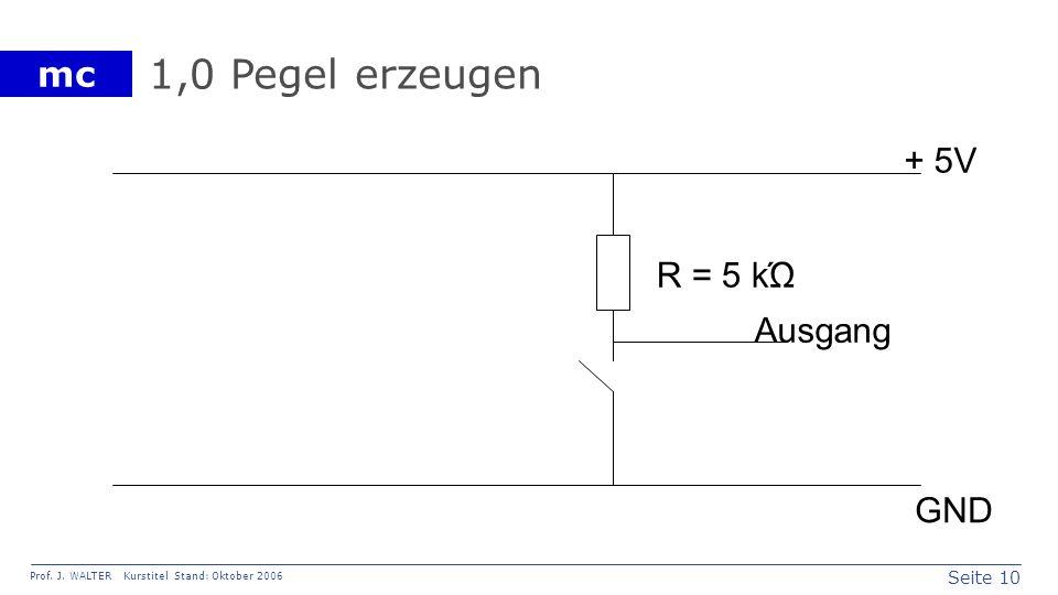 1,0 Pegel erzeugen + 5V R = 5 kΏ Ausgang GND