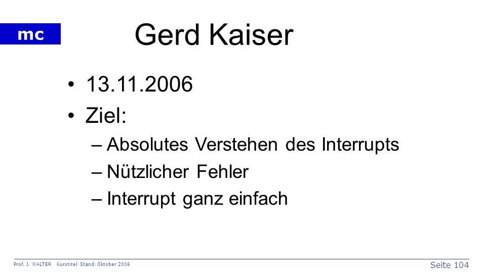 Gerd Kaiser 13.11.2006 Ziel: Absolutes Verstehen des Interrupts