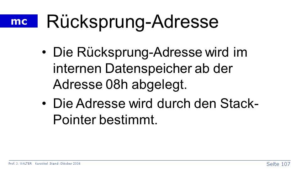 Rücksprung-Adresse Die Rücksprung-Adresse wird im internen Datenspeicher ab der Adresse 08h abgelegt.