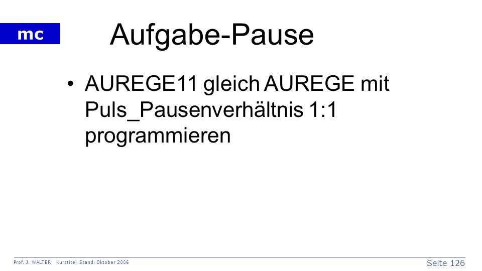 Aufgabe-Pause AUREGE11 gleich AUREGE mit Puls_Pausenverhältnis 1:1 programmieren