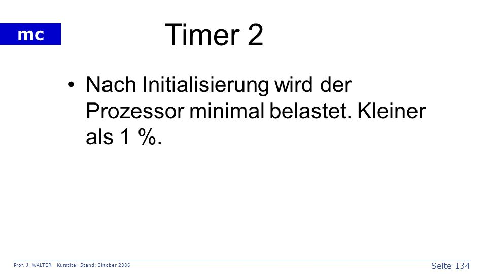 Timer 2 Nach Initialisierung wird der Prozessor minimal belastet. Kleiner als 1 %.