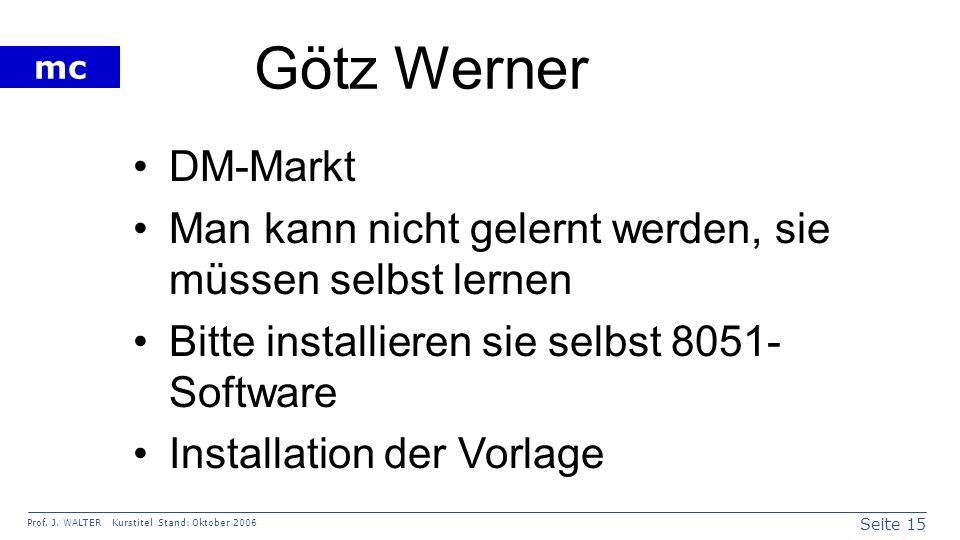 Götz Werner DM-Markt. Man kann nicht gelernt werden, sie müssen selbst lernen. Bitte installieren sie selbst 8051-Software.