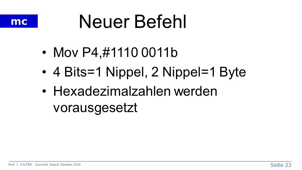 Neuer Befehl Mov P4,#1110 0011b 4 Bits=1 Nippel, 2 Nippel=1 Byte