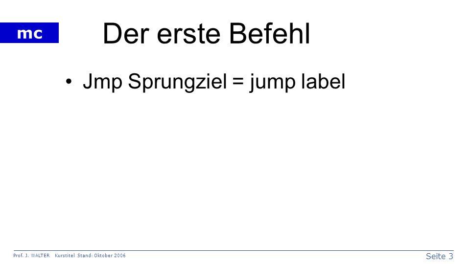 Der erste Befehl Jmp Sprungziel = jump label