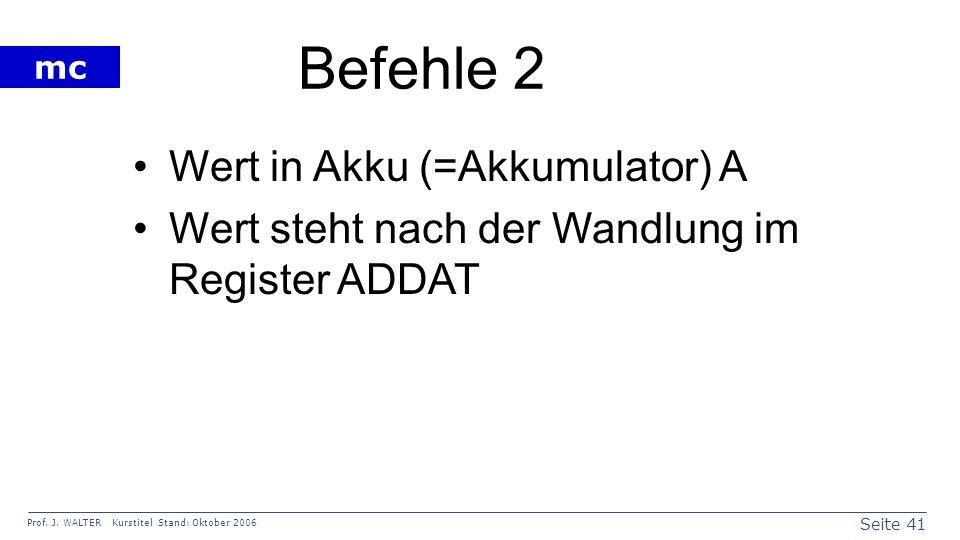 Befehle 2 Wert in Akku (=Akkumulator) A