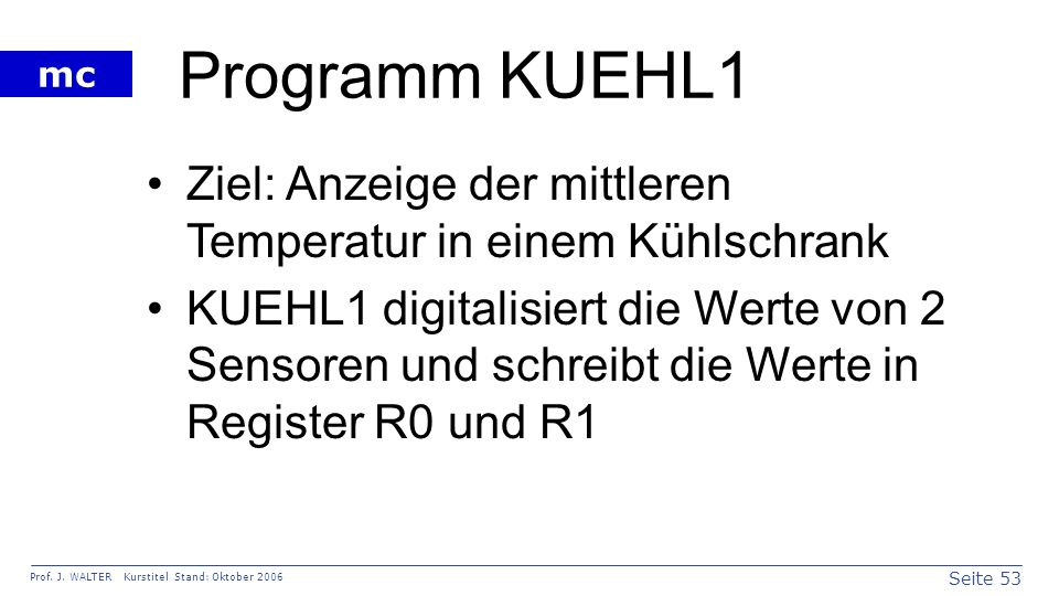 Programm KUEHL1 Ziel: Anzeige der mittleren Temperatur in einem Kühlschrank.