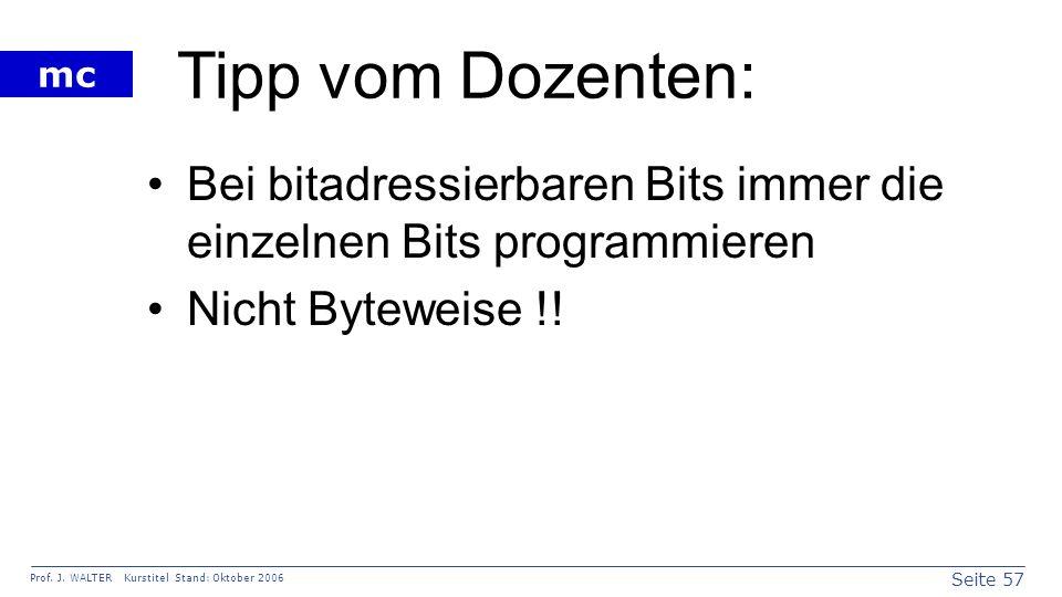 Tipp vom Dozenten: Bei bitadressierbaren Bits immer die einzelnen Bits programmieren.