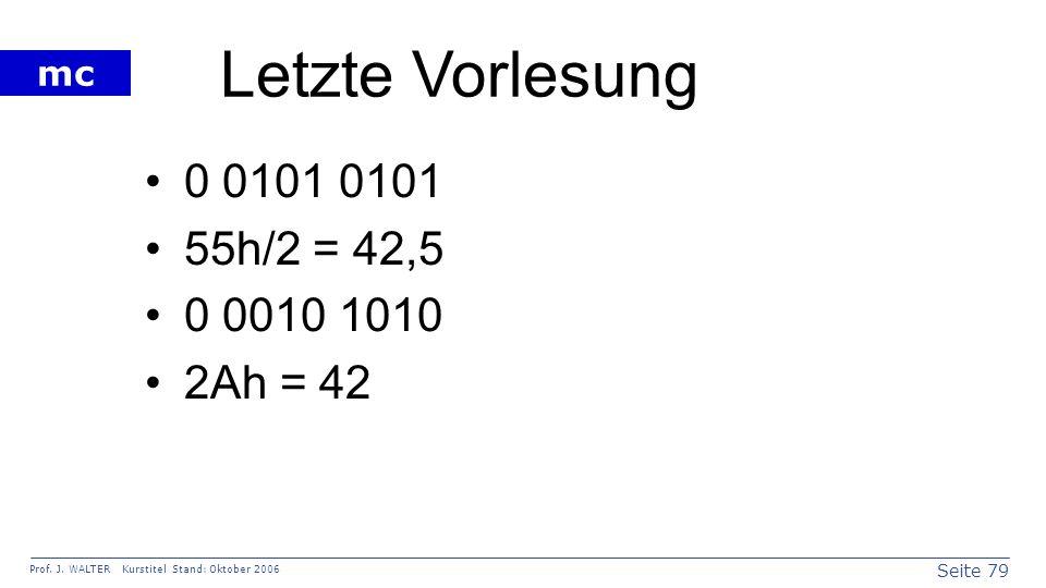Letzte Vorlesung 0 0101 0101 55h/2 = 42,5 0 0010 1010 2Ah = 42